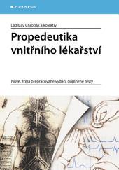 Propedeutika vnitřního lékařství: Nové, zcela přepracované vydání doplněné testy