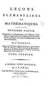 Leçons élémentaires de mathématiques: Deuxième partie. Contenant un supplément aux Élémens d'algèbre, application de l'algèbre à la géométrie, et les principes du calcul différentiel et du calcul intégral, Volume1