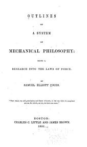 Outlines of a System of Mechanical Philosophy: Being a Research Into the Laws of Force...