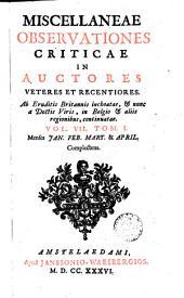 Miscellaneae observationes in auctores veteres et recentiores. Ab eruditis Britannis anno ... edi coeptae, cum notis & auctario variorum virorum doctorum: Volume 7