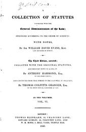A Collection of Statutes Connected with the General Administration of the Law: Arranged According to the Order of Subjects, with Notes, Volume 6