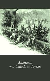 American War Ballads and Lyrics: A Collection of the Songs and Ballads of the Colonial Wars, the Revolution, the War of 1812-15, the War with Mexico, and the Civil War, Volume 1