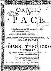 Oratio de pace. In publico summorum virorum congressu, ... habita ... à Johann. Theodoro Sprengero. ..