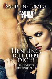 ((Audio)) Henning, ich liebe Dich! | Die erotische Liebeserklärung