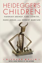 Heidegger's Children: Hannah Arendt, Karl Lowith, Hans Jonas, and Herbert Marcuse