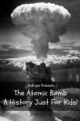 The Atomic Bomb A History Just For Kids  Book PDF