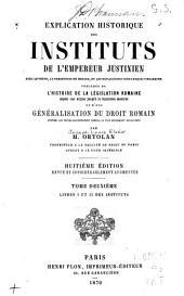 Explication historique des Instituts de l'empereur Justinien: Livres I et II des Instituts