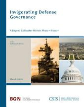Invigorating Defense Department Governance: A Beyond Goldwater-Nichols, Phase 4, Report