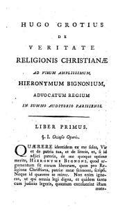 Hugo Grotius De Veritate Religionis Christianæ. Cum notulis Joannis Clerici ... Editio novissima, ex collatione optimorum exemplarium emendata: Volume 1