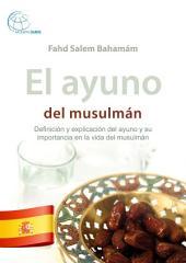 El ayuno del musulmán: Definición y explicación del ayuno y su importancia en la vida del musulmán.