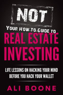 NOT Your How To Guide to Real Estate Investing