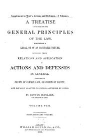 A Treatise Upon Some of the General Principles of the Law: Whether of a Legal, Or of an Equitable Nature : Including Their Relations and Application to Actions and Defenses in General : Whether in Courts of Common Law, Or Courts of Equity : and Equally Adapted to Courts Governed by Codes, Volume 8
