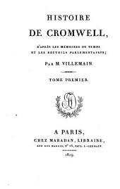 Histoire de Cromwell: d'après les mémoires du temps et les recueils parlamentaires, Volume1