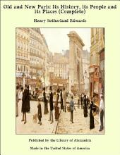Old and New Paris: Its History, its People and its Places (Complete)