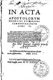 In Acta Apostolorum Heinrychi Bullingeri commentariorum libri VI