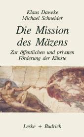 Die Mission des Mäzens: Zur öffentlichen und privaten Förderung der Künste