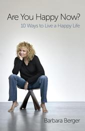 Are You Happy Now? : 10 Ways to Live a Happy Life