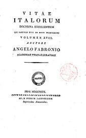 Vitae Italorum doctrina excellentium qui saeculis 17. et 18. floruerunt. Volumen 1. [-20] auctore Angelo Fabronio Academiae Pisanae curatore: Volume 18