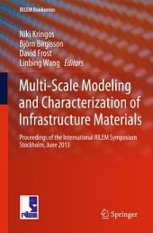 Multi-Scale Modeling and Characterization of Infrastructure Materials: Proceedings of the International RILEM Symposium Stockholm, June 2013