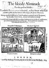 The Bloody Almanack: to which England is directed, to fore-know what shall come to passe, by that famous Astrologer, M. John Booker. Being a perfect Abstract of the Prophecies proved out of Scripture, by the noble Napier, etc