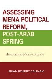 Assessing MENA Political Reform, Post-Arab Spring: Mediators and Microfoundations