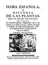 Flora española: Ó Historia de las plantas, que se crian en España, Volumen 1