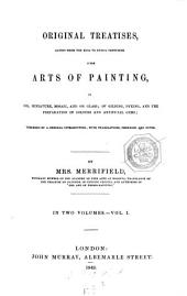 Original treatises dating from the XIIth to XVIIth centuries, on the arts of painting, in oil, miniature, mosaic, and on glass; of gilding, dyeing, and the preparation of colours and artificial gems; preceded by a general introduction, with translations, prefaces and notes: I