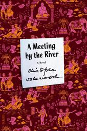 A Meeting by the River: A Novel