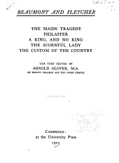 The Works of Francis Beaumont and John Fletcher: The maids tragedy. Philaster. A king, and no king. The scornful lady. The custom of the country