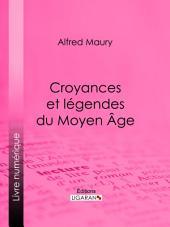 Croyances et légendes du Moyen Âge: Nouvelle édition des Fées du Moyen Âge et des Légendes pieuses