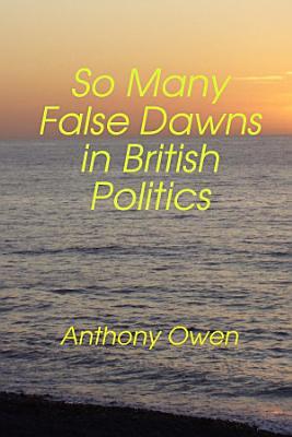 So Many False Dawns in British Politics PDF