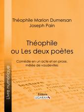 Théophile: ou Les Deux Poètes - Comédie en un acte et en prose, mêlée de vaudevilles