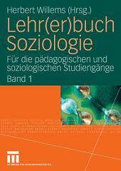Lehr(er)buch Soziologie: Für die pädagogischen und soziologischen Studiengänge, Band 1
