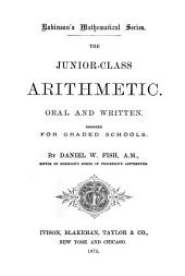 The Junior-class Arithmetic: Oral and Written : Designed for Graded Schools
