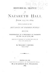 Historical Sketch of Nazareth Hall from 1755 to 1869: With an Account of the Reunions of Former Pupils and of the Inauguration of a Monument at Nazareth on the 11th of June, 1868, Erected in Memory of Alumni who Fell in the Late Rebellion