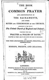 The Book of Common Prayer and administration of the sacraments, and other rites and ceremonies of the church ... Together with the psalter or psalmis of David...