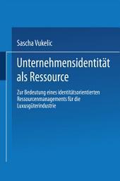 Unternehmensidentität als Ressource: Zur Bedeutung eines identitätsorientierten Ressourcenmanagements für die Luxusgüterindustrie