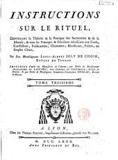 Instructions sur le rituel... par feu Monseigneur Louis-Albert Joly de Choin, évêque de Toulon, imprimées d'après les manuscrits de l'auteur, par ordre de Monseigneur Alexandre de Lascaris... évêque de Toulon, et... de Monseigneur Gabriel-François Moreau, evèque de Mâcon