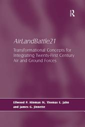 AirLandBattle21: Transformational Concepts for Integrating Twenty-First Century Air and Ground Forces