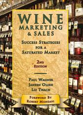 Wine Marketing & Sales, Second edition: Success Strategies for a Saturated Market