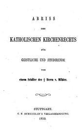 Abriss des Kathol. Kirchenrechts: Von einem Schuler des verstorb. Möhler