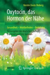 Oxytocin, das Hormon der Nähe: Gesundheit – Wohlbefinden - Beziehung