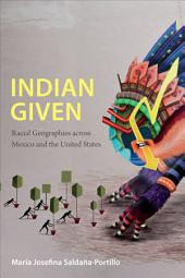 Indian Given: Racial Geographies across Mexico and the United States