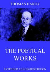 The Poetical Works Of Thomas Hardy (Annotated Edition)