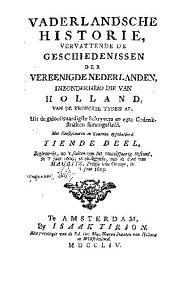 Vaderlandsche historie: vervattende de geschiedenissen der nu Vereenigde Nederlanden, in zonderheid die van Holland, van de vroegste tyden af: Uit de geloofwaardigste schryvers en egte gedenkstukken samengesteld, Volume 10