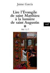 Lire l'Évangile de saint Matthieu à la lumière de saint Augustin: Mt 1 à 7