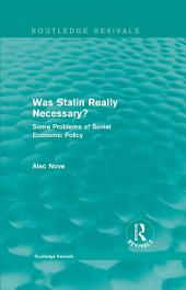 Was Stalin Really Necessary?: Some Problems of Soviet Economic Policy