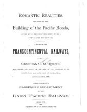 Romantic Realities: The Story of the Building of the Pacific Roads, as Told by the Engineer Whose Genius Found a Pathway Over the Mountains : a Paper on the Trans-Continental Railways