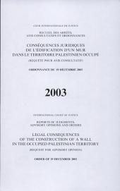 Conséquences Juridiques de L'édification D'un Mur Dans Le Territoire Palestinien Occupé: (requête Pour Avis Consultatif) : Ordonnance Du 19 Décembre 2003