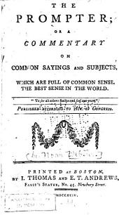The Prompter, Or, A Commentary on Common Sayings and Subjects: Which are Full of Common Sense, the Best Sense in the World ...